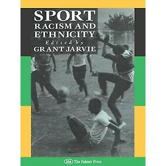 Sport Racism and Ethnicity by Jarvie & Grant