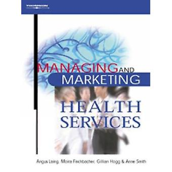 Managing and Marketing Health Services by Laing & Angus