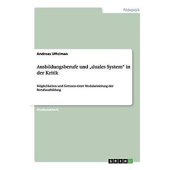 Ausbildungsberufe und duales System in der Kritik by Uffelman & Andreas