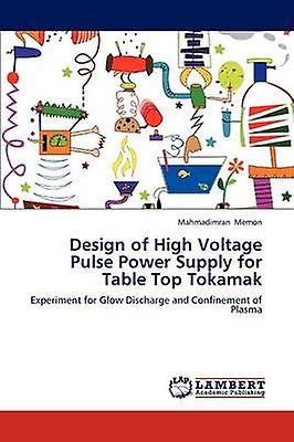 Design of High Voltage Pulse Power Supply for Table Top Tokamak by Memon & Mahmadimran