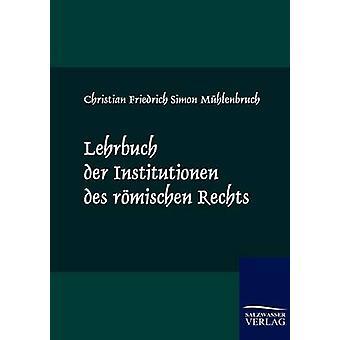 Lehrbuch der Institutionen des rmischen der. de Mhlenbruch y Christian Friedrich Simon