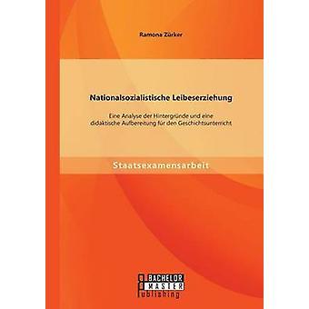 Nationalsozialistische Leibeserziehung Eine Analyse der Hintergrnde Und Eine ebenfalls Aufbereitung fr Den Geschichtsunterricht von Zrker & Ramona