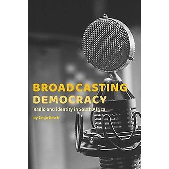 Broadcasting Democracy - Radio and Identity in South Africa by Tanja B