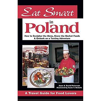 Eat Smart in Poland: How to Decipher the Menu, Know the Market Foods and Embark on a Tasting Adventure (Eat Smart in Poland): How to Decipher the Menu, ... on a Tasting Adventure (Eat Smart in Poland)