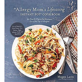 Allergy-Free Family Cooking in Your Instant Pot: 60 Fast and Flavorful Recipes Free of the Top 8 Allergens