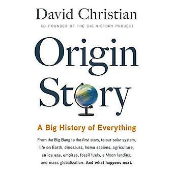 Origin Story - A Big History of Everything by David Christian - 978031
