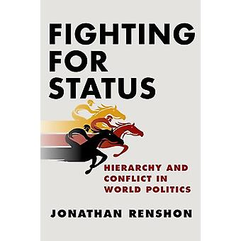Fighting for Status - Hierarchy and Conflict in World Politics by Jona