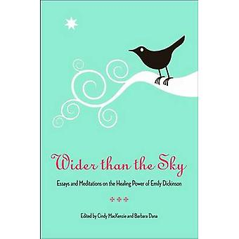 Wider Than the Sky - Essays and Meditations on the Healing Power of Em
