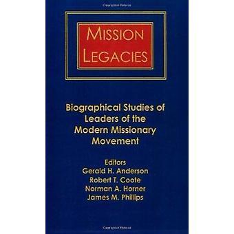 Mission Legacies - Biographical Studies of Leaders of the Modern Missi