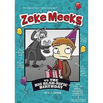 Zeke Meeks Vs the Big Blah-Rific Birthday by D L Green - Josh Alves -