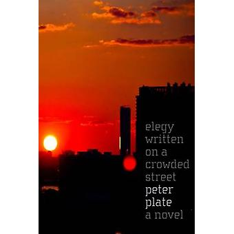 Elegy Written on a Crowded Street by Peter Plate - 9781583229316 Book