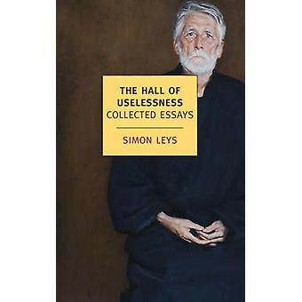 The Hall of Uselessness - Collected Essays by Simon Leys - 97815901762