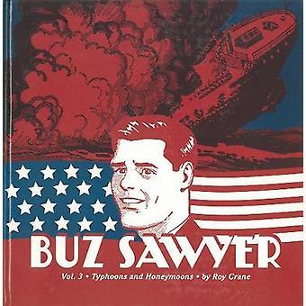 Buz Sawyer - Typhoons and Honeymoons - Vol. 3 by Roy Crane - Rick Norwo