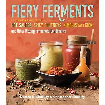 Fiery Ferments - 70 Stimulating Recipes for Hot Sauces - Spicy Chutney