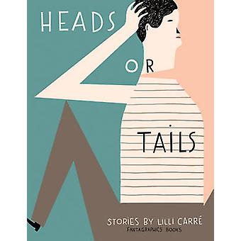 Heads Or Tails by Lilli Carre - 9781606995976 Book