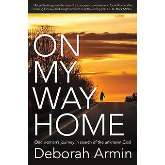 On My Way Home - One Woman's Journey in Search of the Unknown God by D