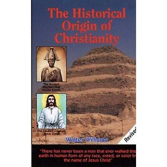 The Historical Origin of Christianity by Walter Williams - 9781881040