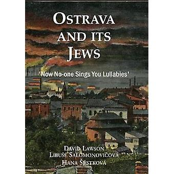 Ostrava and its Jews - `Now no-one sings you lullabies' by Ostrava and