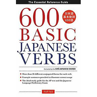 600 Basic Japanese Verbs - The Essential Reference Guide by The Hiro J