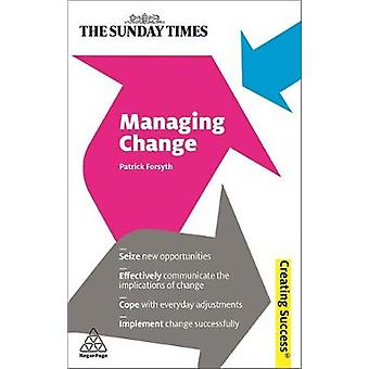 Managing Change Seize New Opportunities Effectively Communicate the Implications of Change Cope with Everyday Adjustments Implement by Forsyth & Patrick