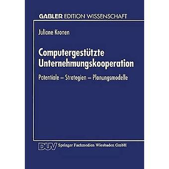 Computergesttzte Unternehmungskooperation  Potentiale  Strategien  Planungsmodelle by Kronen & Juliane