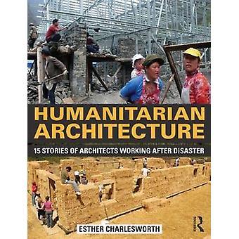 Humanitarian Architecture by Esther Charlesworth & Adrian G. Marshall