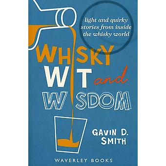 Whisky Wit and Wisdom: Light and Quirky Stories from Inside the Whisky World (Paperback) by Smith Gavin D.