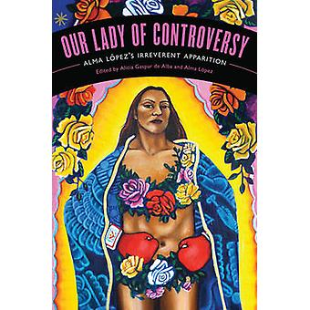 Our Lady of Controversy - Alma Lopez's Irreverent Apparition by Alicia
