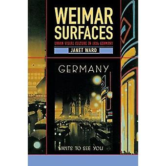 Weimar Surfaces - Urban Visual Culture in 1920s Germany by Janet Ward