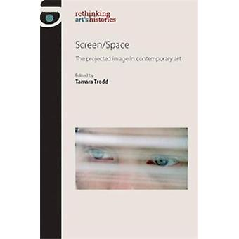 Screen/Space - The Projected Image in Contemporary Art by Trodd - Tama