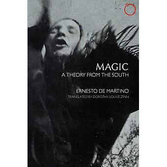 Magic - A Theory from the South by Ernesto de Martino - Dorothy Louise