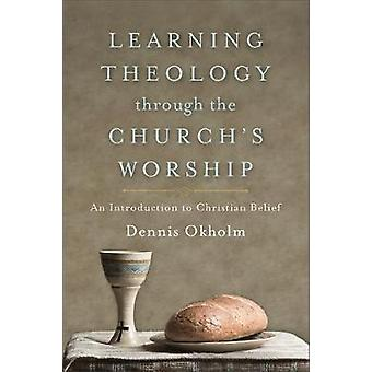 Learning Theology through the Church's Worship - An Introduction to Ch