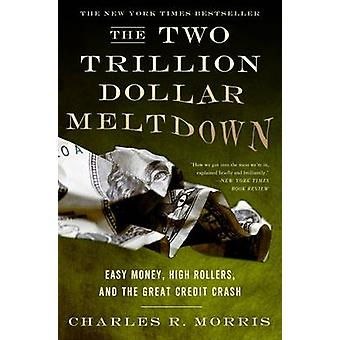 The Two Trillion Dollar Meltdown - Easy Money - High Rollers - and the