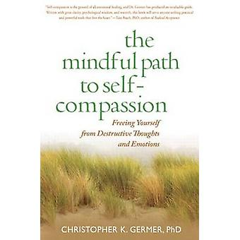 The Mindful Path to Self-compassion by Christopher K. Germer - 978159