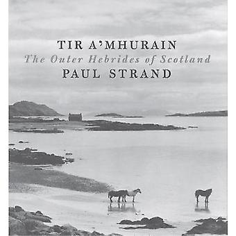 Tir A'mhurain - The Outer Hebrides of Scotland by Paul Strand - 978178