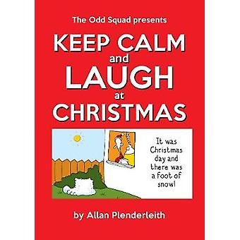 Keep Calm and Laugh at Christmas - The Odd Squad Presents by Allan Ple