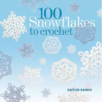 100 Snowflakes to Crochet by Caitlin Sainio - 9781844488056 Book