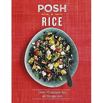 Posh Rice - Over 70 Recipes for All Things Rice by Emily Kydd - 978184