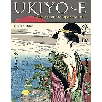 Ukiyo-e - The Art of the Japanese Print by Frederick Harris - 97848053
