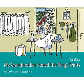 My Grandmother Ironed the King's Shirts by Torill Kove - 978177085967