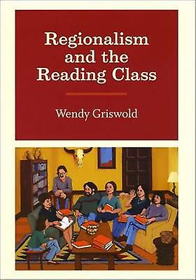 Regionalism and the Reading Class by Wendy griswold - 9780226309224 B