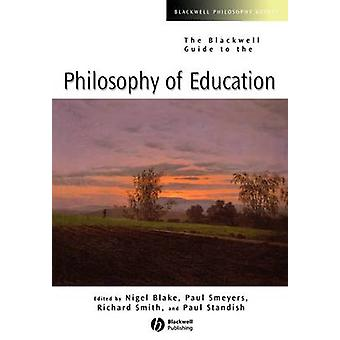 The Blackwell Guide to the Philosophy of Education by Nigel P. Blake