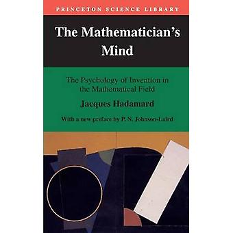 The Mathematician's Mind - The Psychology of Invention in the Mathemat