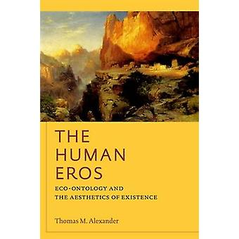 The Human Eros - Eco-ontology and the Aesthetics of Existence by Thoma