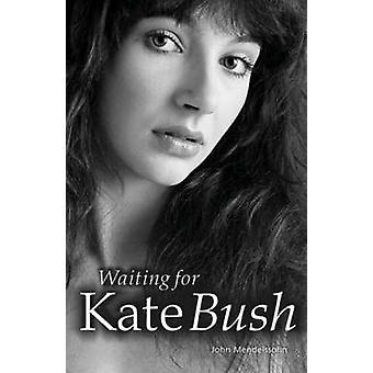 Waiting for Kate Bush (2nd Revised edition) by John Mendelssohn - 978
