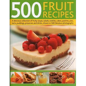 500 Fruit Recipes: A Delicious Collection of Fruity Soups, Salads, Cookies, Cakes, Pastries, Pies, Tarts, Puddings, Preserves and Drinks, Shown in 500 Fabulous Photographs