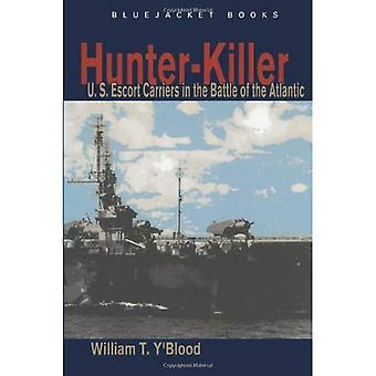 Hunter-Killer : U. S. Escort Carriers in the Battle of the Atlantic