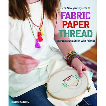 Fabric * Paper * Thread: 26 Projects to Stitch with Friends