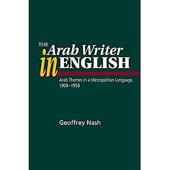 The Arab Writer in English: Arab Themes in a Metropolitan Language 1908-58