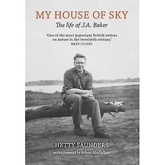 My House of Sky: A Life of J A Baker